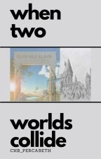 When Two Worlds Collide (A/U of PJO and HP) **NO TOA IS INCLUDED (TOO SAD)** by CHB_Percabeth
