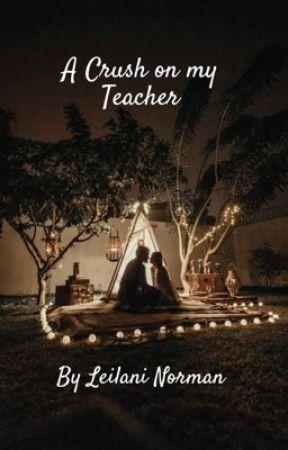 A Crush On My Teacher by Leilani731555