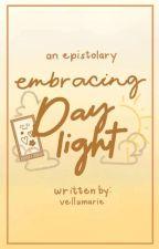 Embracing Daylight (epistolary) by vellumarie
