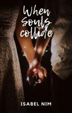 When souls collide  by izabellanimel1