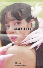 stalk a fan - lk by namuisese