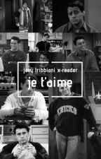 je t'aime - joey tribbiani x reader by tomhollandquackson
