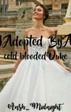I Adopted By A Cold Blooded Duke by Ansh_Midnight