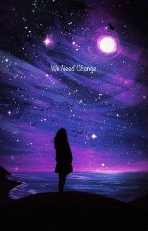 We Need Change by rileylcloyd