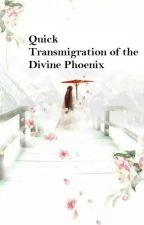 Quick Transmigration Of The Divine Phoenix by Divine_Empress_344