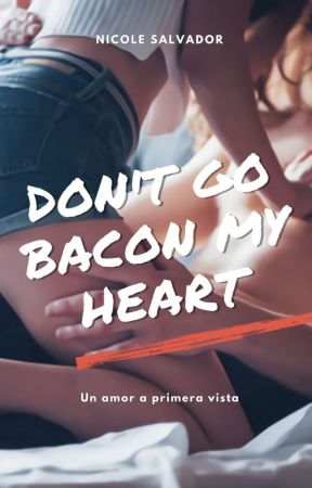 Don't go Bacon My Heart© (Pausada) by nickyS2812