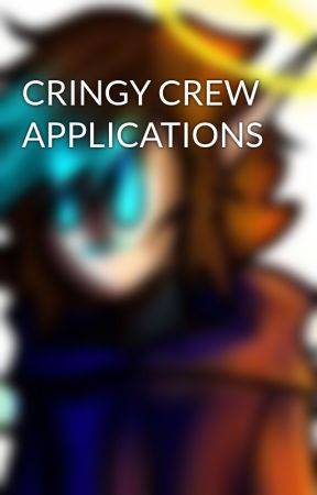 CRINGY CREW APPLICATIONS by Isronswara