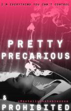 Pretty, Precarious & Prohibited  by MentallyUnstablexoxo