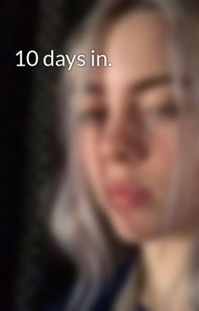 10 days in. by bitchesbrokenbil