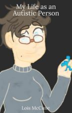 My Life as an Autistic Person by Loismc820