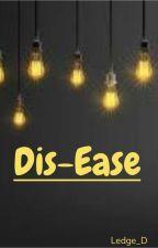 Dis-ease by Ledge_D
