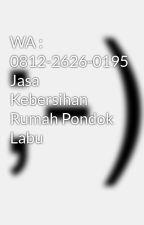WA : 0812-2626-0195 Jasa Kebersihan Rumah Pondok Labu by omnasikiene40