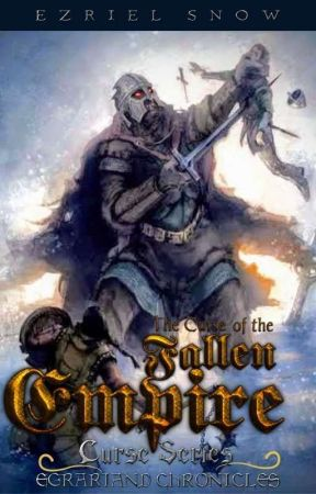 Egrariand Chronicles Book 4: The Curse of the Fallen Empire by Ezrielsnow