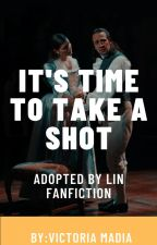 It's time to take a shot - Adopted By Lin Fanfiction by vickeliss