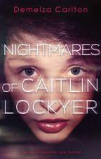 Nightmares of Caitlin Lockyer by DemelzaCarlton