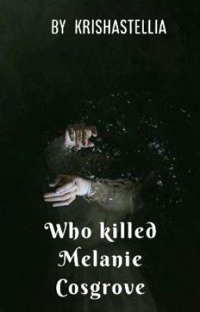 Who killed Melanie Cosgrove by krishastellia