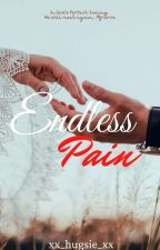Endless Pain [COMPLETED]  by xx_hugsie_xx