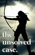 The Unsolved Case. by notesbymoni
