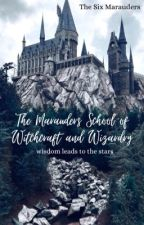 The Marauders School of Witchcraft and Wizardry by TheSixMarauders