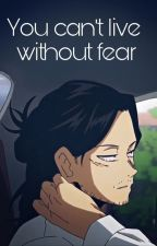 You can't live without fear, Aizawa x Reader by BBananaBBoat