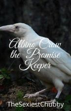 Albino Crow the  Promise Keeper by TheSexiestChubby