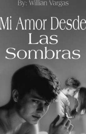 Mi Amor Desde Las Sombras    [PRONTO] by Willian_Vargas