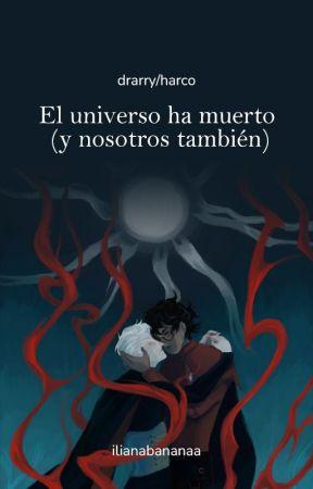 El universo ha muerto (y nosotros también) by ilianabananaa