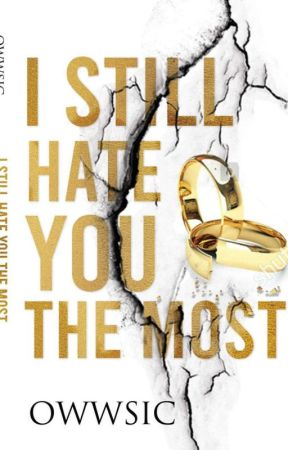 I Still Hate You The Most by owwSIC