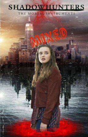 Mixed [Shadowhunters]  by Deya0302