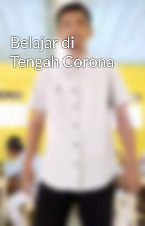 Belajar di Tengah Corona by azwarrichard75