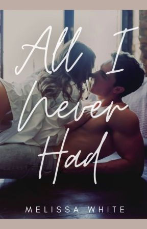 All I Never Had by MelyssaWhyte