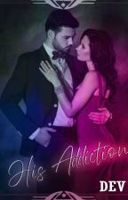 HIS ADDICTION (Completed)💫 by xDevWritesx