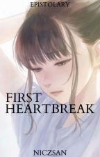 FIRST HEARTBREAK [EPISTOLARY] by niczsan