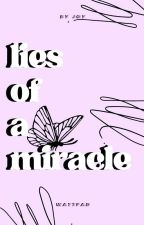 The Lies Of A Miracle  by Size34fvckyou