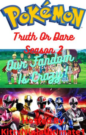 Pokemon Truth Or Dare Season 2 Our Fandom Is Crazy! by KittyNinjaUltimate1