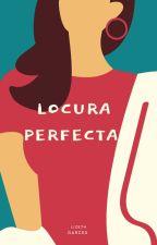 LOCURA  PERFECTA by karolaingarces