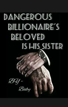 Dangerous Billionaire's beloved is His Sister by tomandjerrrryy