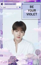 Be Your Violet ㅡBBH by watermeltchze