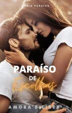 Paraíso de Escolhas - Série Paraíso Livro 1 by AmorasLiber
