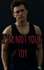 I'm not your toy (Tom Holland X Reader) by tomhollandobsession1
