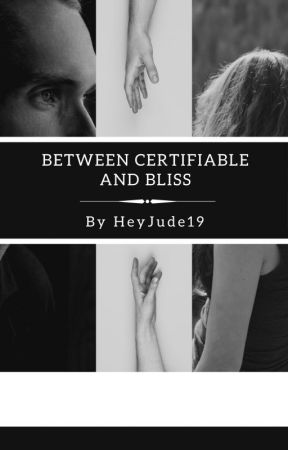 Between Certifiable and Bliss by HeyJude19-writing