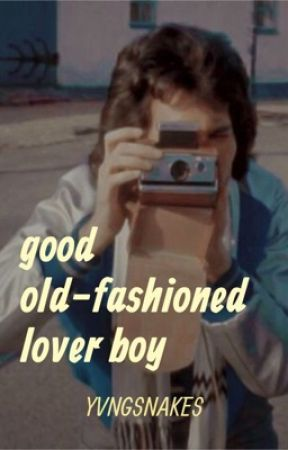good old-fashioned lover boy by yvngsnakes