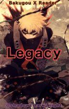 Legacy.. (Bakugou X Reader)  by shadow1dark2night