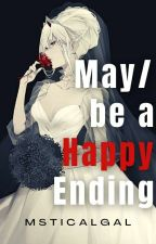 May-be a Happy Ending by Msticalgal