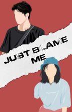 Just Blame Me by thewildfeminine