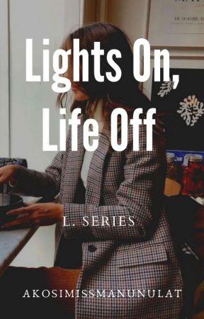 Lights On, Life Off (On-going) by AkosiMissManunulat