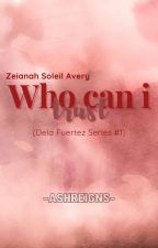 Who can i trust? (Dela Fuertez Series #1) by Ashreigns