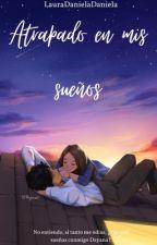 atrapado en mis sueños(EDITANDO) by LauraDanielaDaniela