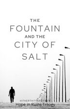 Hope in Ruins Book III: The Fountain and the City of Salt by hitherthitherzither