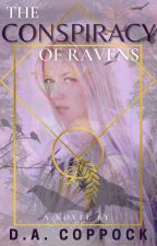 The Conspiracy of Ravens by DelaineWrites
